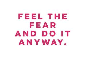 feel-the-fear-and-do-it-anyways